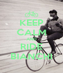 KEEP CALM AND RIDE BIANCHI - Personalised Poster A4 size