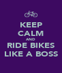 KEEP CALM AND RIDE BIKES LIKE A BOSS - Personalised Poster A4 size