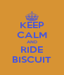 KEEP CALM AND RIDE BISCUIT - Personalised Poster A4 size
