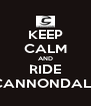 KEEP CALM AND RIDE CANNONDALE - Personalised Poster A4 size