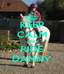 KEEP CALM AND RIDE DANNY - Personalised Poster A4 size