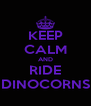 KEEP CALM AND RIDE DINOCORNS - Personalised Poster A4 size