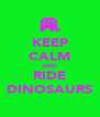KEEP CALM AND RIDE DINOSAURS - Personalised Poster A4 size
