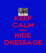 KEEP CALM AND RIDE DRESSAGE - Personalised Poster A4 size