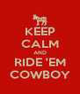 KEEP CALM AND RIDE 'EM COWBOY - Personalised Poster A4 size