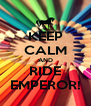 KEEP CALM AND RIDE EMPEROR! - Personalised Poster A4 size