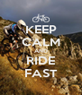 KEEP CALM AND RIDE FAST - Personalised Poster A4 size