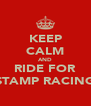 KEEP CALM AND RIDE FOR STAMP RACING - Personalised Poster A4 size