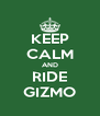 KEEP CALM AND RIDE GIZMO - Personalised Poster A4 size