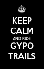 KEEP CALM AND RIDE GYPO TRAILS - Personalised Poster A4 size