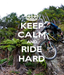 KEEP CALM AND RIDE HARD - Personalised Poster A4 size