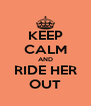 KEEP CALM AND RIDE HER OUT - Personalised Poster A4 size