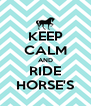 KEEP CALM AND RIDE HORSE'S - Personalised Poster A4 size