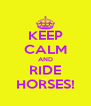 KEEP CALM AND RIDE HORSES! - Personalised Poster A4 size