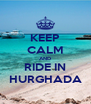 KEEP CALM AND RIDE IN HURGHADA - Personalised Poster A4 size
