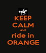 KEEP CALM and ride in ORANGE - Personalised Poster A4 size