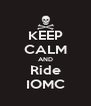 KEEP CALM AND Ride IOMC - Personalised Poster A4 size
