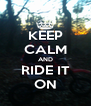 KEEP CALM AND RIDE IT ON - Personalised Poster A4 size