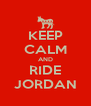 KEEP CALM AND RIDE JORDAN - Personalised Poster A4 size