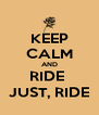 KEEP CALM AND RIDE  JUST, RIDE - Personalised Poster A4 size