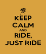 KEEP CALM AND RIDE, JUST RIDE - Personalised Poster A4 size