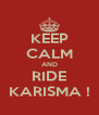 KEEP CALM AND RIDE KARISMA ! - Personalised Poster A4 size