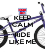 KEEP CALM AND RIDE LIKE ME - Personalised Poster A4 size
