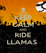 KEEP CALM AND RIDE LLAMAS  - Personalised Poster A4 size