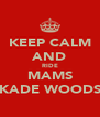KEEP CALM AND RIDE MAMS KADE WOODS - Personalised Poster A4 size