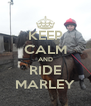 KEEP CALM AND RIDE MARLEY - Personalised Poster A4 size