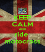 KEEP CALM AND ride  motocross - Personalised Poster A4 size
