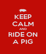 KEEP CALM AND RIDE ON A PIG - Personalised Poster A4 size
