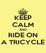 KEEP CALM AND RIDE ON A TRICYCLE - Personalised Poster A4 size