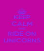 KEEP CALM AND RIDE ON UNICORNS - Personalised Poster A4 size