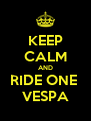 KEEP CALM AND RIDE ONE  VESPA - Personalised Poster A4 size