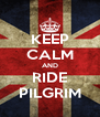 KEEP CALM AND RIDE PILGRIM - Personalised Poster A4 size