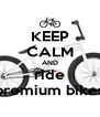 KEEP CALM AND ride premium bikes - Personalised Poster A4 size