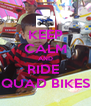 KEEP CALM AND RIDE  QUAD BIKES - Personalised Poster A4 size