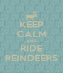 KEEP CALM AND RIDE REINDEERS - Personalised Poster A4 size