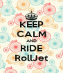 KEEP CALM AND RIDE RollJet - Personalised Poster A4 size