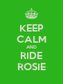 KEEP CALM AND RIDE ROSIE - Personalised Poster A4 size