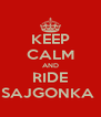 KEEP CALM AND RIDE SAJGONKA  - Personalised Poster A4 size