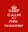 KEEP CALM AND ride  scoooter - Personalised Poster A4 size