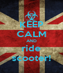 KEEP CALM AND ride scooter! - Personalised Poster A4 size