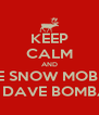 KEEP CALM AND RIDE SNOW MOBILES WITH DAVE BOMBARD!! - Personalised Poster A4 size