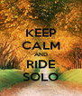 KEEP CALM AND RIDE SOLO - Personalised Poster A4 size