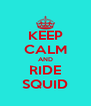 KEEP CALM AND RIDE SQUID - Personalised Poster A4 size