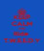 KEEP CALM AND Ride  T.W.E.E.D.Y - Personalised Poster A4 size