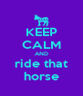KEEP CALM AND ride that horse - Personalised Poster A4 size