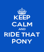 KEEP CALM AND RIDE THAT PONY - Personalised Poster A4 size